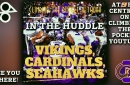 CTP's In The Huddle - Vikings, Cardinals, Seahawks