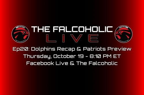 The Falcoholic Live: Ep20 - Dolphins Recap & Patriots Preview