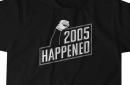 2005 Happened, because the shirt said so