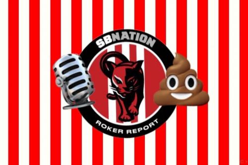 Roker Rapport Podcast: Episode #52 - Talking a load of Sh!te