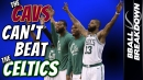 Why the Cleveland Cavaliers Can't Beat The Boston Celtics
