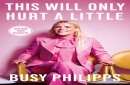 Review: 'This Will Only Hurt a Little,' by Busy Philipps