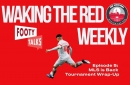 LIVE SOON: Episode 5 Waking The Red Weekly—MLS Is Back Tournament Wrap-Up